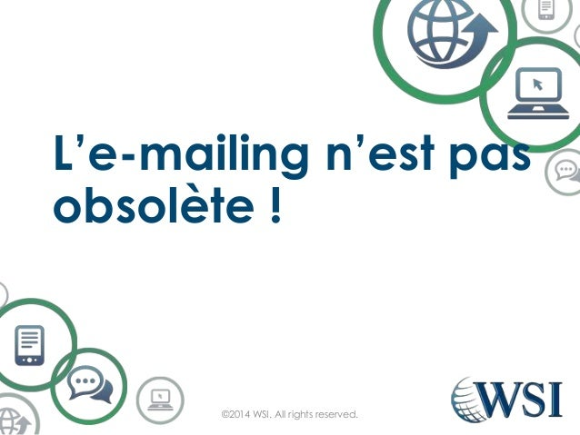 L'e-mailing n'est pas obsolète ! ©2014 WSI. All rights reserved.