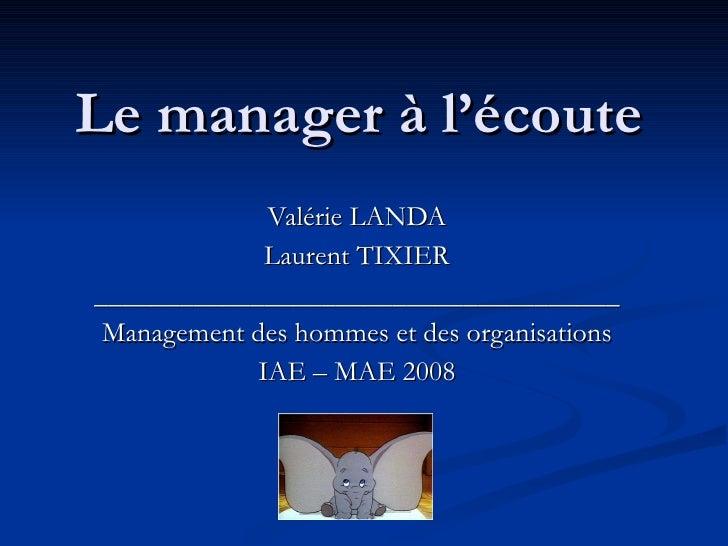 Le manager à l'écoute Valérie LANDA Laurent TIXIER _____________________________________ Management des hommes et des orga...