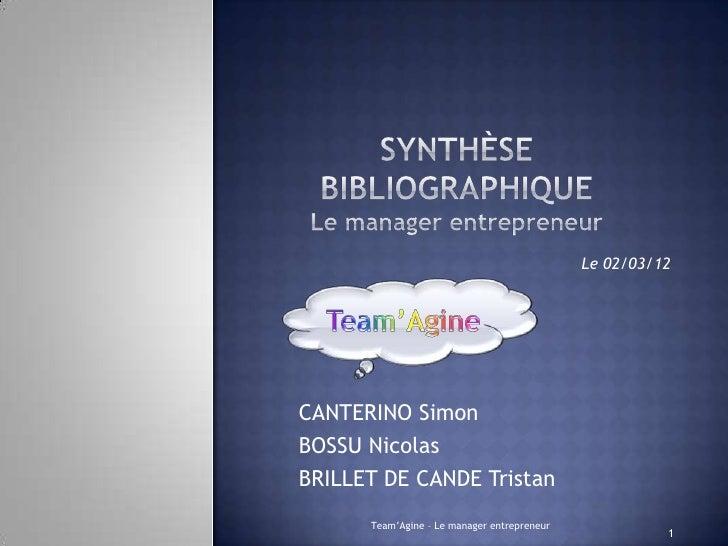 Le 02/03/12CANTERINO SimonBOSSU NicolasBRILLET DE CANDE Tristan      Team'Agine – Le manager entrepreneur                 ...
