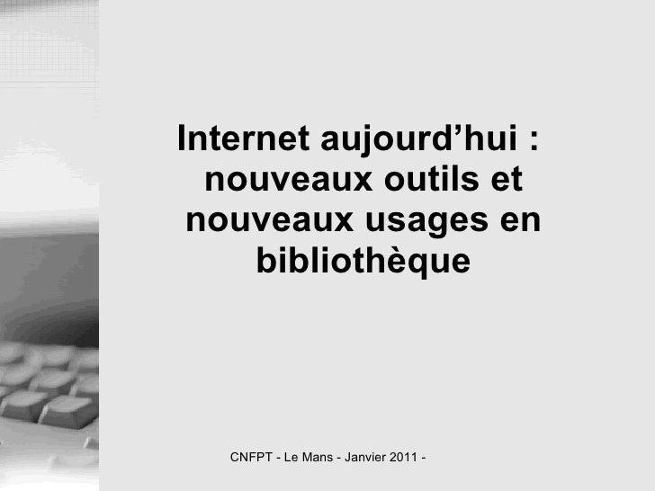 Internet aujourd'hui:  nouveaux outils et nouveaux usages en bibliothèque