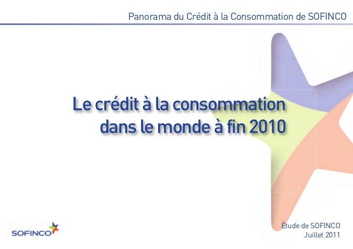 Le crédit à la consommation    dans le monde à fin 2010       Panorama du Crédit à la Consommation de SOFINCO             ...