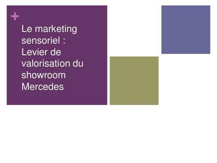 +    Le marketing    sensoriel :    Levier de    valorisation du    showroom    Mercedes