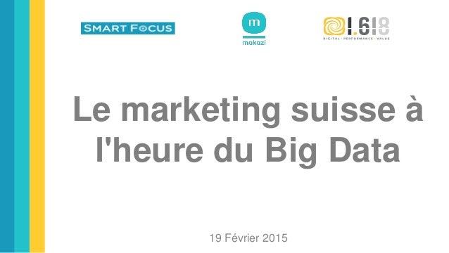Le marketing suisse à l'heure du Big Data 19 Février 2015