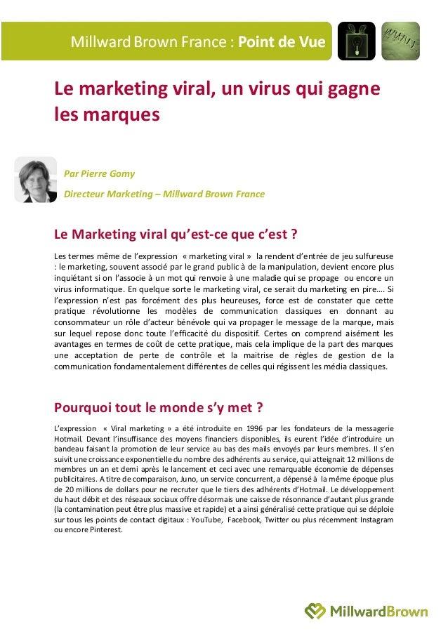 Le marketing viral, un virus qui gagne les marques Par Pierre Gomy Directeur Marketing – Millward Brown France Le Marketin...