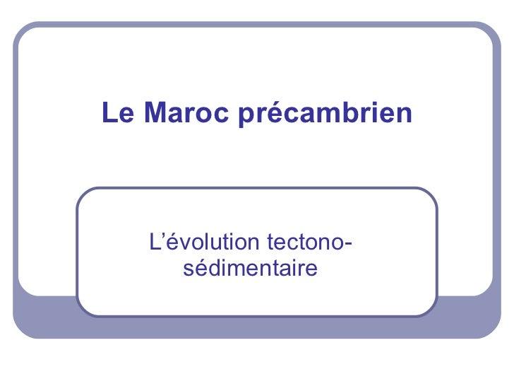Le Maroc précambrien L'évolution tectono-sédimentaire