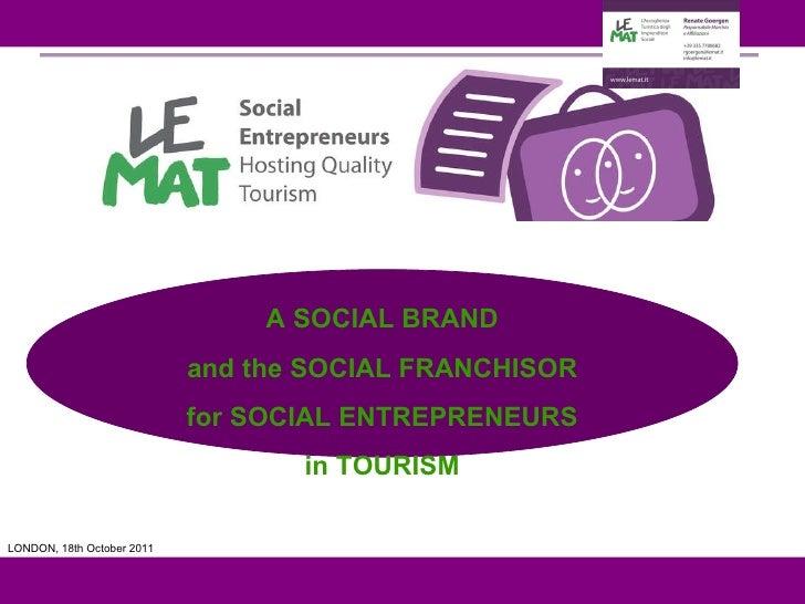 LOGO vs  LONDON, 18th October 2011 A SOCIAL BRAND and the SOCIAL FRANCHISOR for SOCIAL ENTREPRENEURS in TOURISM