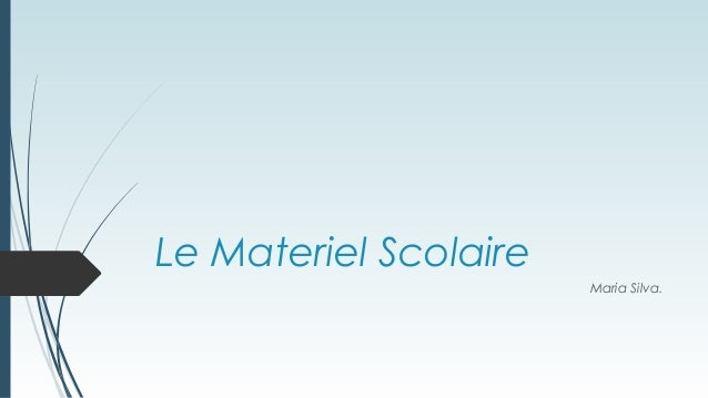 Le Materiel ScolaireMaria Silva.