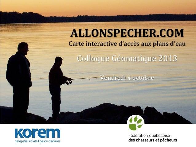 ALLONSPECHER.COM        Carte  interactive  d'accès  aux  plans  d'eau       Colloque  Géomatique  2...