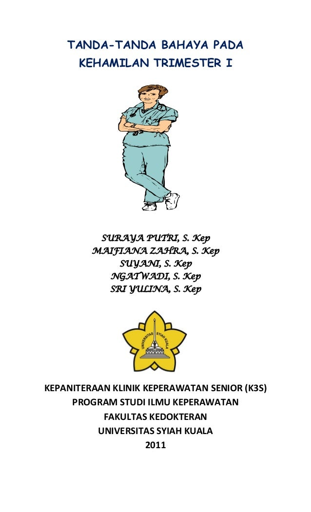 TANDA-TANDA BAHAYA PADA KEHAMILAN TRIMESTER I SURAYA PUTRI, S. Kep MAIFIANA ZAHRA, S. Kep SUYANI, S. Kep NGATWADI, S. Kep ...