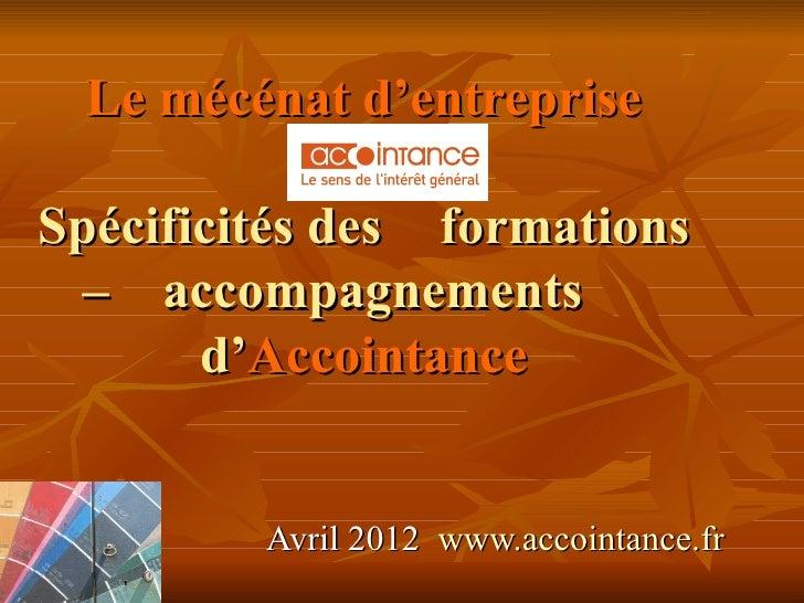 Le mécénat d'entrepriseSpécificités des formations – accompagnements       d'Accointance         Avril 2012 www.accointanc...