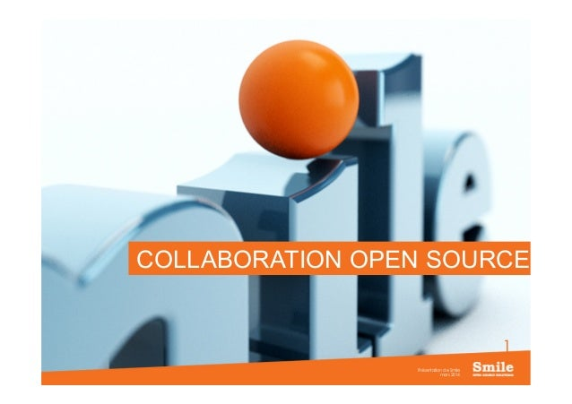 1 mars 2014 Présentation de Smile COLLABORATION OPEN SOURCE