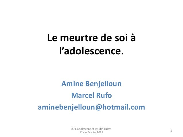 Le meurtre de soi à     l'adolescence.      Amine Benjelloun        Marcel Rufoaminebenjelloun@hotmail.com        DU Ladol...