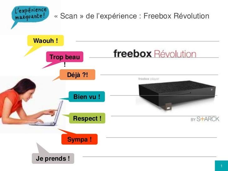 «Scan» de l'expérience : Freebox Révolution<br />Waouh !<br />Trop beau !<br />Déjà ?!<br />Bien vu !<br />Respect !<br ...
