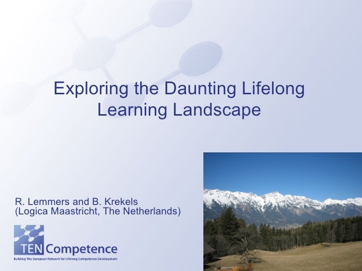 Exploring the Daunting Lifelong Learning Landscape R. Lemmers and B. Krekels (Logica Maastricht, The Netherlands)