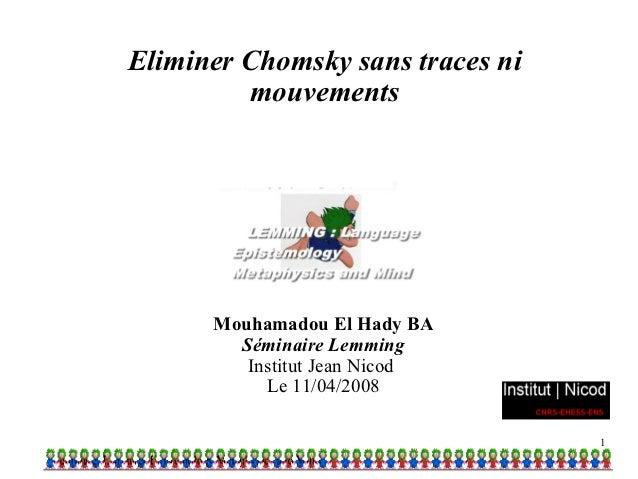 Eliminer Chomsky sans traces ni         mouvements      Mouhamadou El Hady BA        Séminaire Lemming         Institut Je...