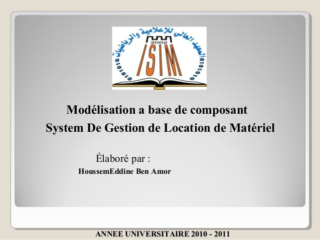 Modélisation a base de composantSystem De Gestion de Location de Matériel         Élaboré par :     HoussemEddine Ben Amor...