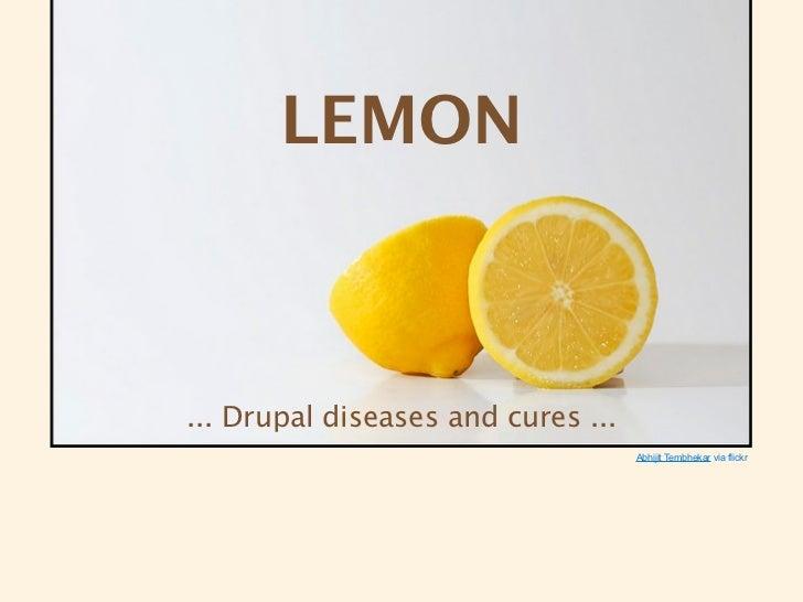 LEMON... Drupal diseases and cures ...                                    Abhijit Tembhekar via flickr