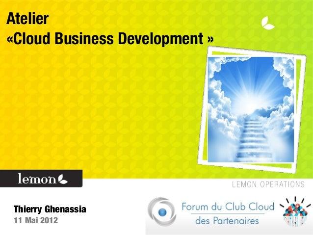 Atelier«Cloud Business Development »Thierry Ghenassia11 Mai 2012