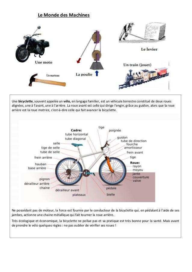 Le Monde des Machines  Une bicyclette, souvent appelée un vélo, en langage familier, est un véhicule terrestre constitué d...