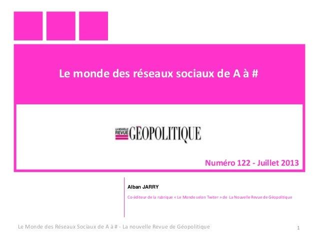 Le monde des réseaux sociaux de A à #  Numéro 122 - Juillet 2013 Alban JARRY Co-éditeur de la rubrique « Le Monde selon Tw...
