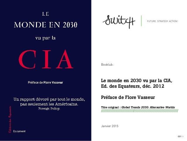 001 I Booklub: Le monde en 2030 vu par la CIA, Ed. des Equateurs, déc. 2012 Préface de Flore Vasseur Titre original : Glob...