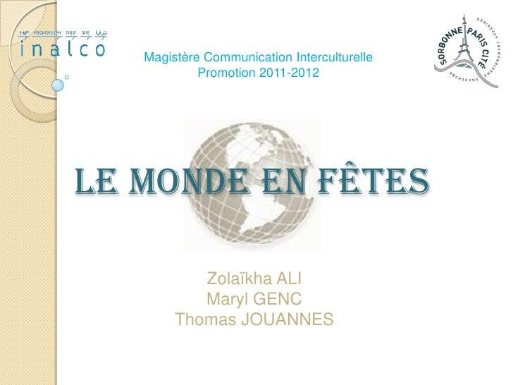 Magistère Communication Interculturelle            Promotion 2011-2012Le Monde en Fêtes           Zolaïkha ALI           M...