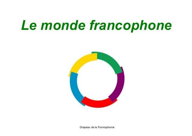 Le monde francophone Drapeau de la Francophonie