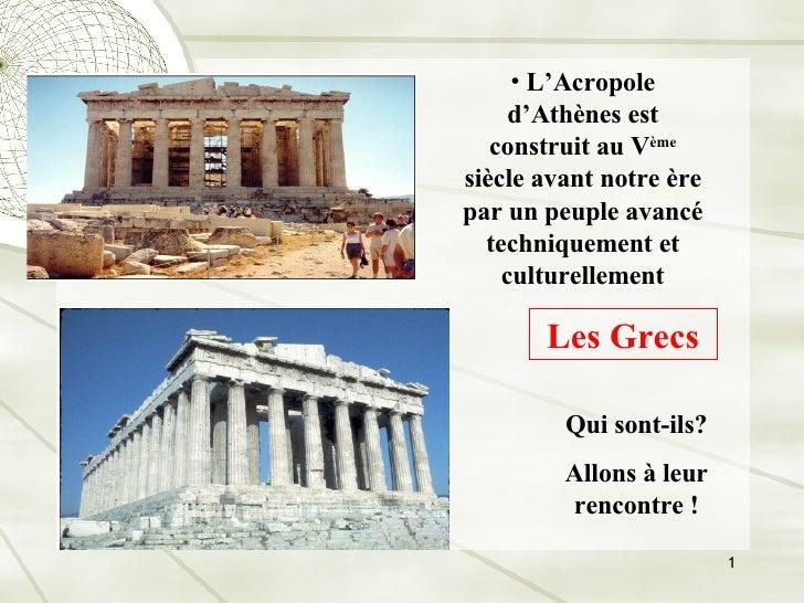 <ul><li>L'Acropole d'Athènes est construit au V ème  siècle avant notre ère par un peuple avancé techniquement et   cultur...
