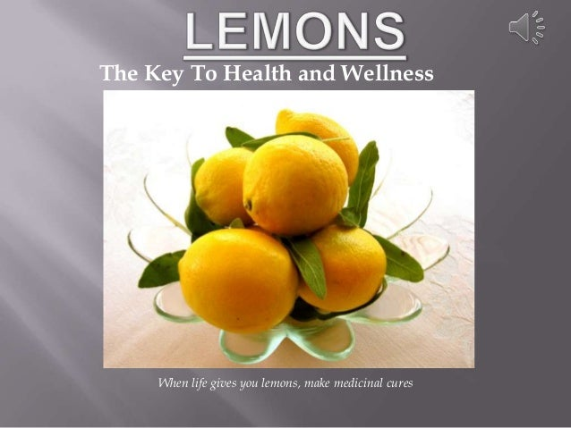 The Key To Health and Wellness     When life gives you lemons, make medicinal cures