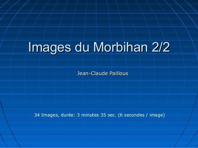 Images du Morbihan 2/2Images du Morbihan 2/2 Jean-Claude PaillousJean-Claude Paillous 34 Images, durée: 3 minutes 35 sec. ...