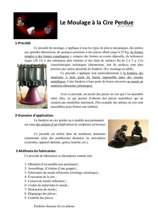 LeMoulageàlaCirePerdue    1‐Procédé Ce procédé de moulage, s'applique à tous les types de pièces mécaniques, d...