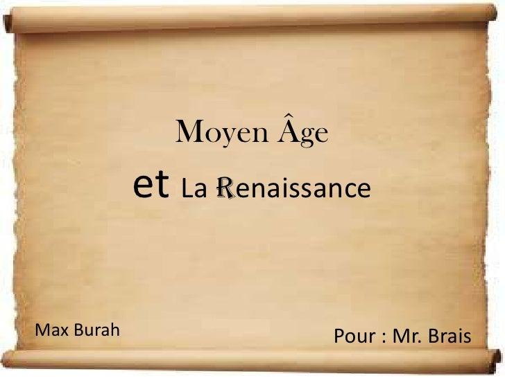 Moyen Âge<br />etLa Renaissance<br />Max Burah<br />Pour : Mr. Brais<br />
