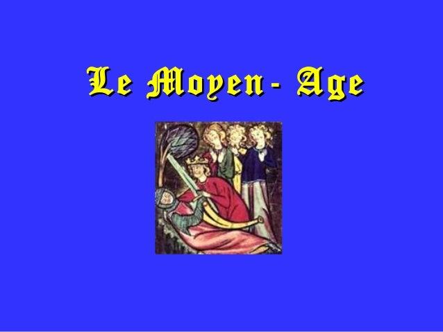 Le Moyen- AgeLe Moyen- Age