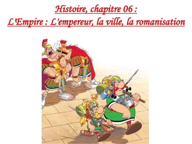 Histoire, chapitre 06 : L'Empire : L'empereur, la ville, la romanisation