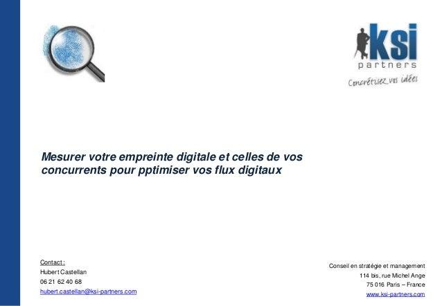 Mesurer votre empreinte digitale et celles de vos concurrents pour pptimiser vos flux digitaux Contact : Hubert Castellan ...