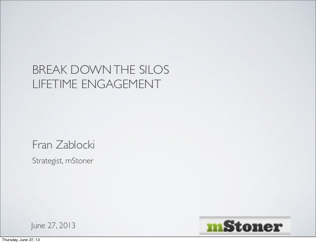 BREAK DOWNTHE SILOSLIFETIME ENGAGEMENTFran ZablockiJune 5, 2013Strategist, mStonerTuesday, June 11, 13