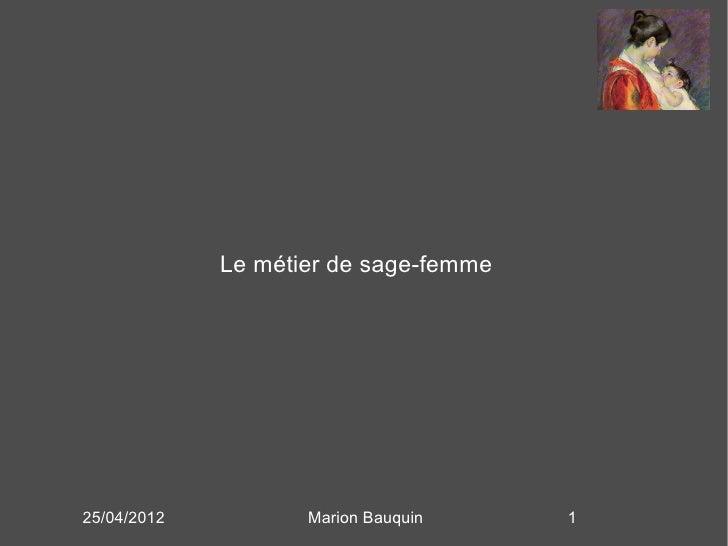 Le métier de sage-femme25/04/2012          Marion Bauquin     1