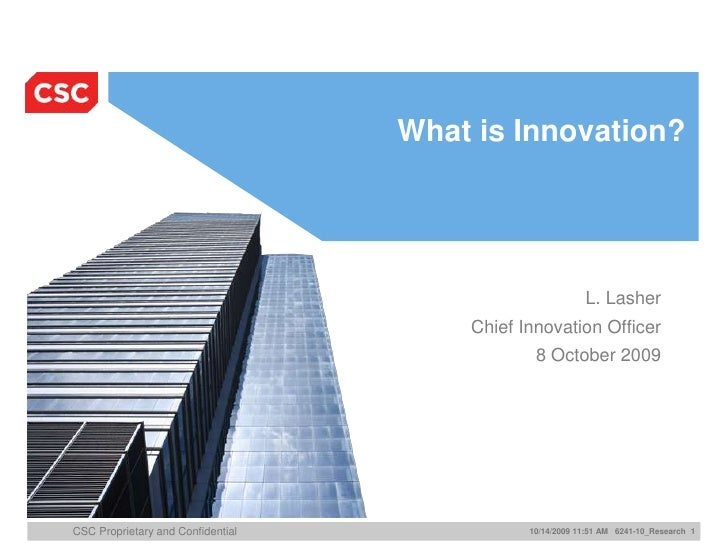 What is Innovation?<br />L. Lasher<br />Chief Innovation Officer<br />8 October 2009<br />