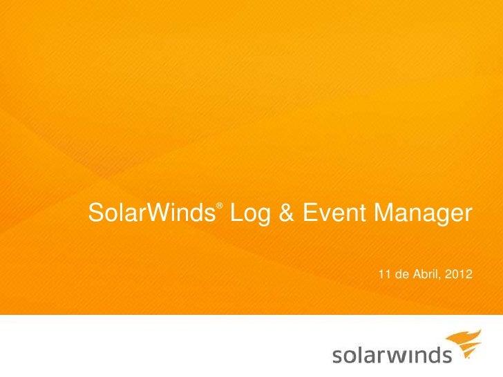®SolarWinds Log & Event Manager                      11 de Abril, 2012