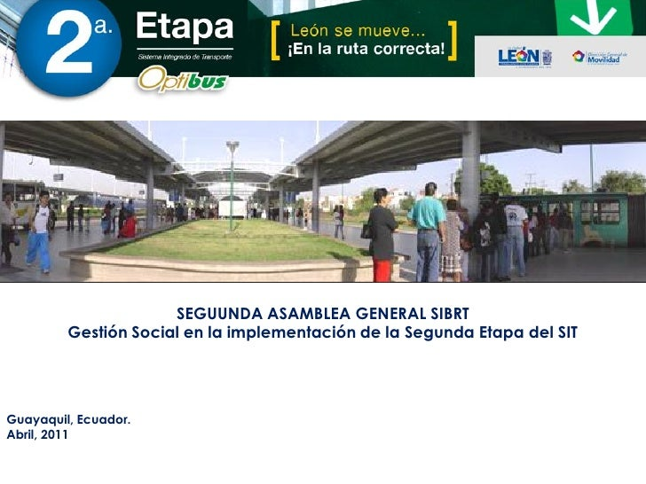 SEGUUNDA ASAMBLEA GENERAL SIBRT         Gestión Social en la implementación de la Segunda Etapa del SITGuayaquil, Ecuador....