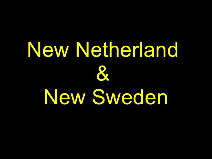 New Netherland  &  New Sweden
