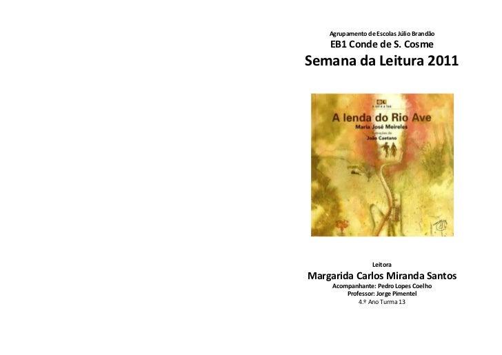 Agrupamento de Escolas Júlio BrandãoEB1 Conde de S. CosmeSemana da Leitura 2011LeitoraMargarida Carlos Miranda SantosAcomp...
