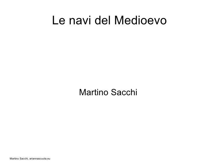 Le navi del Medioevo                                            Martino Sacchi     Martino Sacchi, ariannascuola.eu