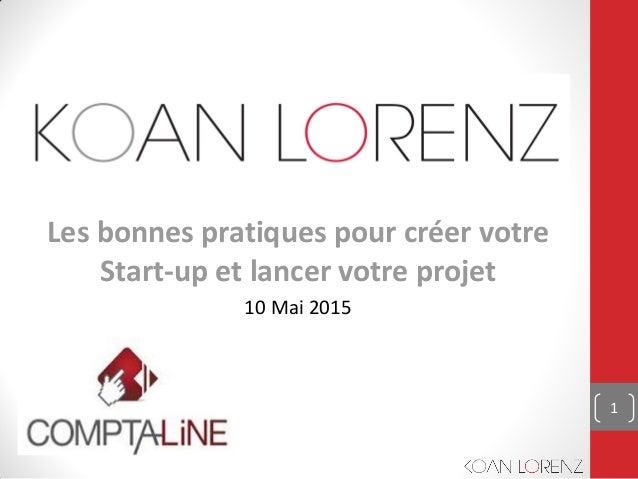 Les bonnes pratiques pour créer votre Start-up et lancer votre projet 10 Mai 2015 1