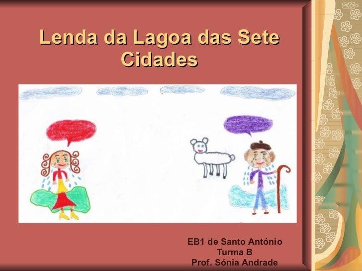 Lenda da Lagoa das Sete Cidades EB1 de Santo António Turma B Prof. Sónia Andrade