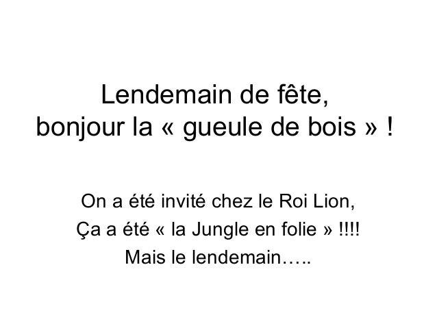 Lendemain de fête, bonjour la « gueule de bois » ! On a été invité chez le Roi Lion, Ça a été « la Jungle en folie » !!!! ...