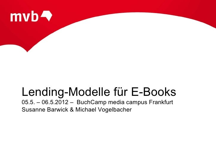 Lending-Modelle für E-Books05.5. – 06.5.2012 – BuchCamp media campus FrankfurtSusanne Barwick & Michael Vogelbacher