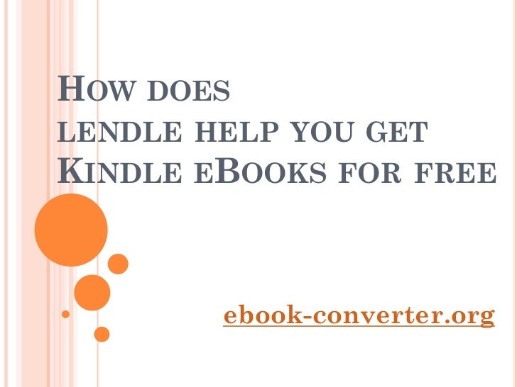 HOW DOESLENDLE HELP YOU GETKINDLE EBOOKS FOR FREE        ebook-converter.org