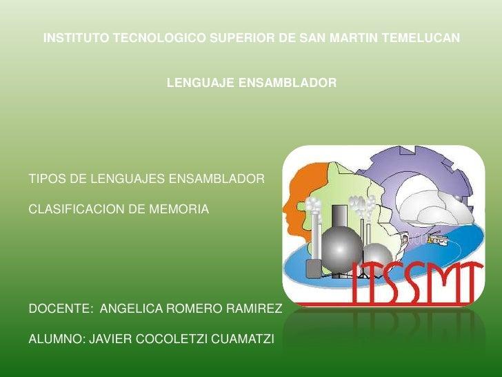 INSTITUTO TECNOLOGICO SUPERIOR DE SAN MARTIN TEMELUCAN<br />LENGUAJE ENSAMBLADOR<br />TIPOS DE LENGUAJES ENSAMBLADOR<br />...