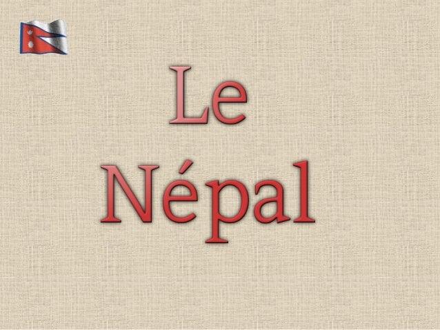 • LeNépal, en forme longue laRépublique démocratique fédérale du Népal, ennépaliNepāl,नेपालetSanghiya Loktantrik Ga...